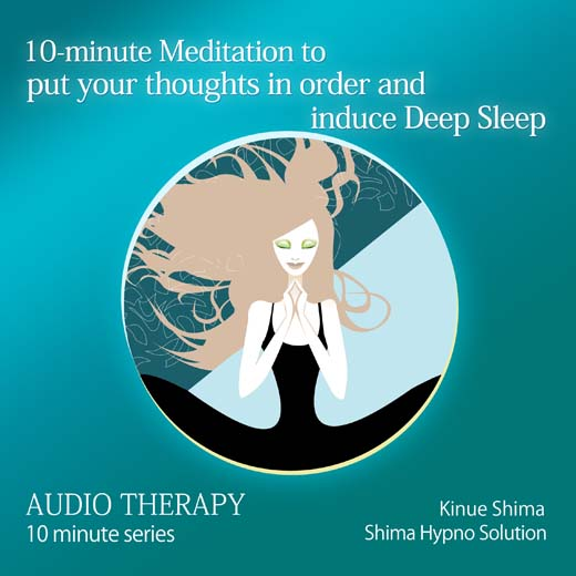 10-minute Meditation to put your thoughts in order and induce Deep Sleep 10分間で頭を整理し、深い睡眠へ誘う瞑想〈英語版〉