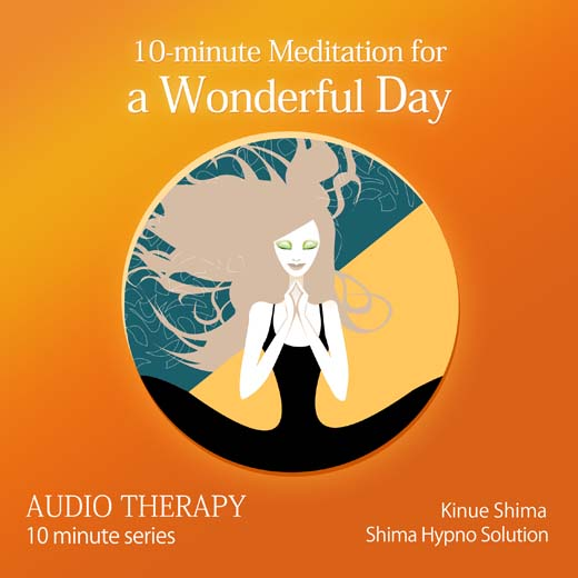 10-Minute Meditation for a Wonderful Day 10分間で素晴らしい一日になる瞑想〈英語版〉