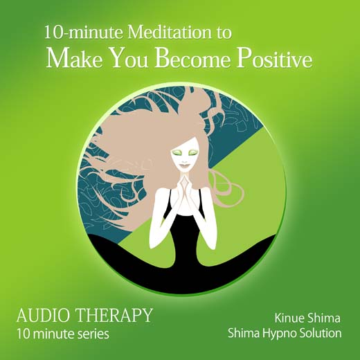 10-minute Meditation to Make You Become Positive 10分間でポジティブになる瞑想〈英語版〉
