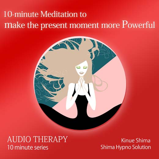 10-minute meditation to make the present moment more Powerful 10分間で今現在をパワフルにする瞑想〈英語版〉